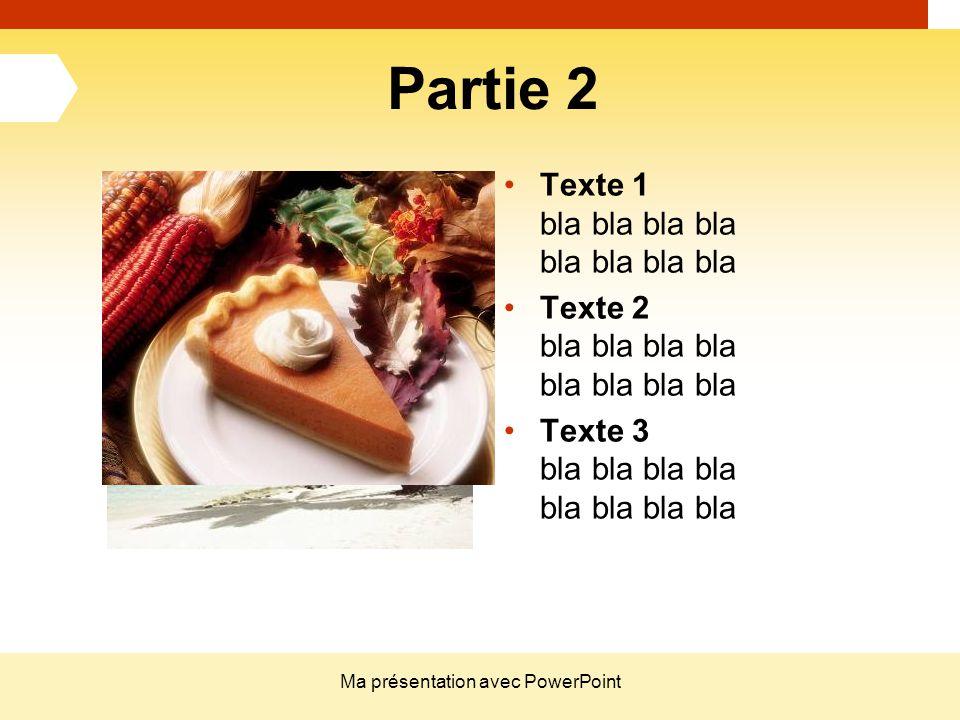Ma présentation avec PowerPoint Partie 2 Texte 1 bla bla bla bla bla bla bla bla Texte 2 bla bla bla bla bla bla bla bla Texte 3 bla bla bla bla bla b