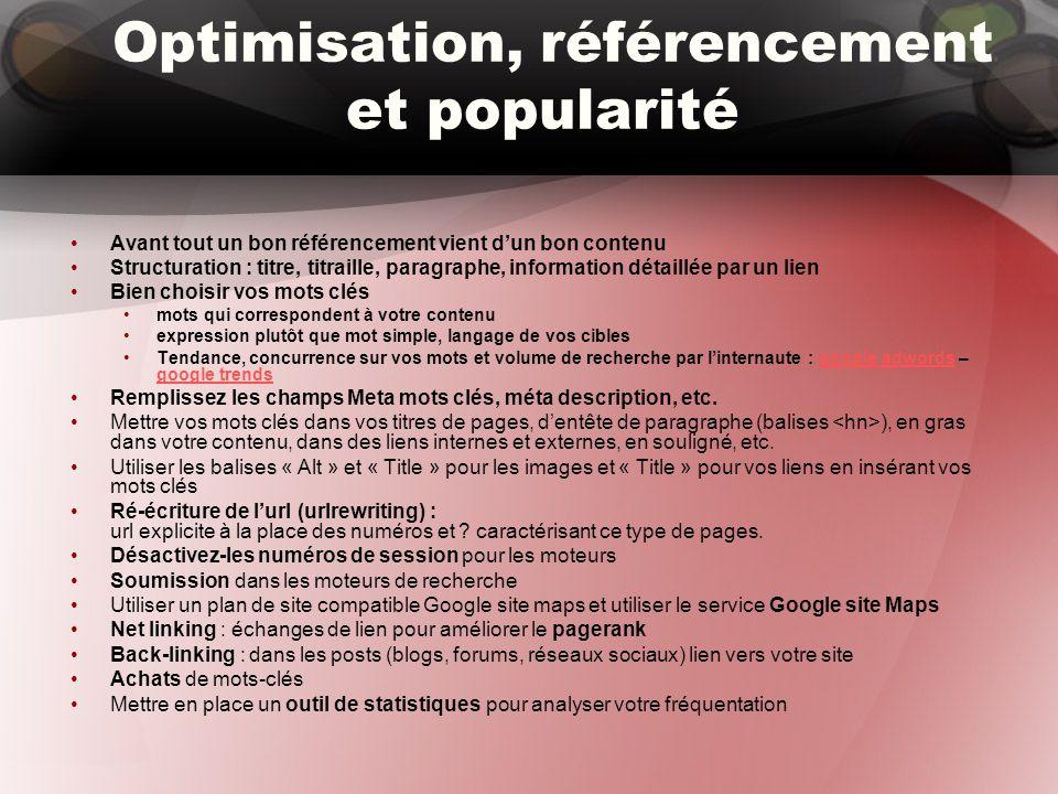 Optimisation, référencement et popularité Avant tout un bon référencement vient d'un bon contenu Structuration : titre, titraille, paragraphe, informa