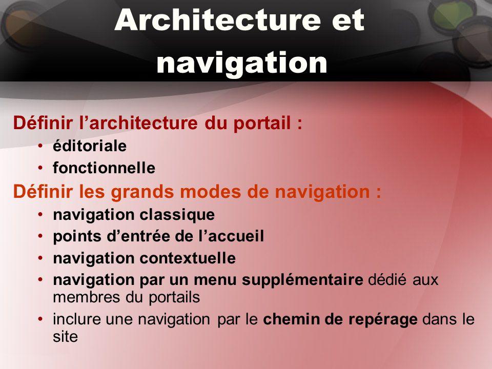 Architecture et navigation Définir l'architecture du portail : éditoriale fonctionnelle Définir les grands modes de navigation : navigation classique