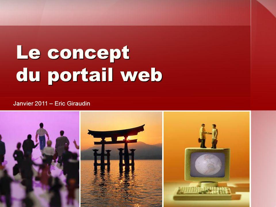 Le concept du portail web Le concept du portail web Janvier 2011 – Eric Giraudin