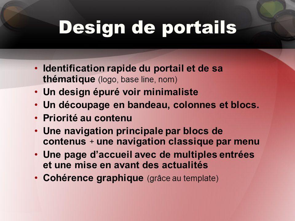 Design de portails Identification rapide du portail et de sa thématique (logo, base line, nom) Un design épuré voir minimaliste Un découpage en bandeau, colonnes et blocs.