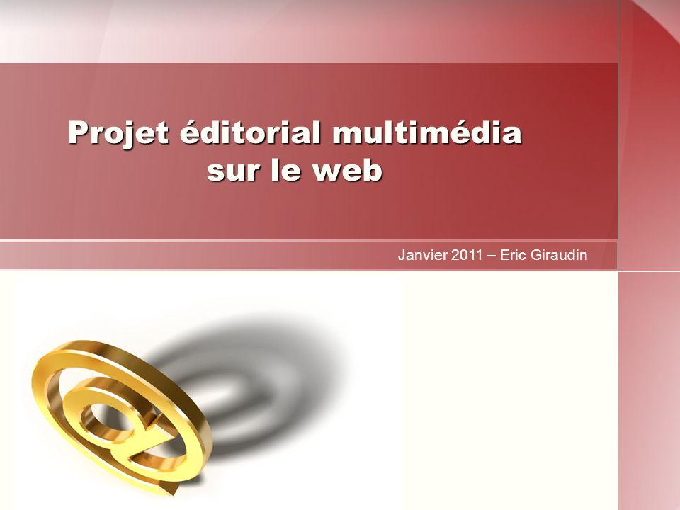 Projet éditorial multimédia sur le web Janvier 2011 – Eric Giraudin