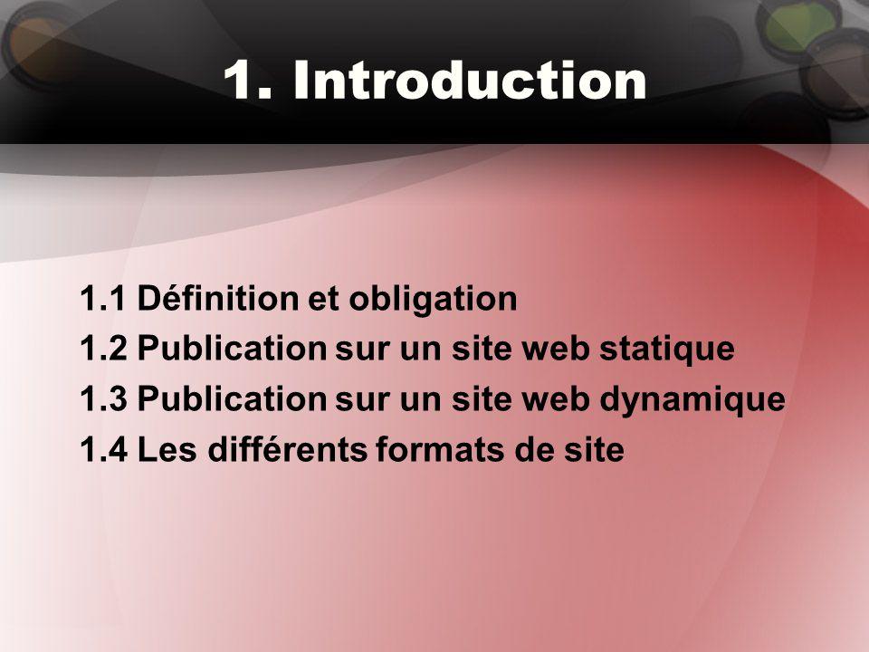 1. Introduction 1.1 Définition et obligation 1.2 Publication sur un site web statique 1.3 Publication sur un site web dynamique 1.4 Les différents for