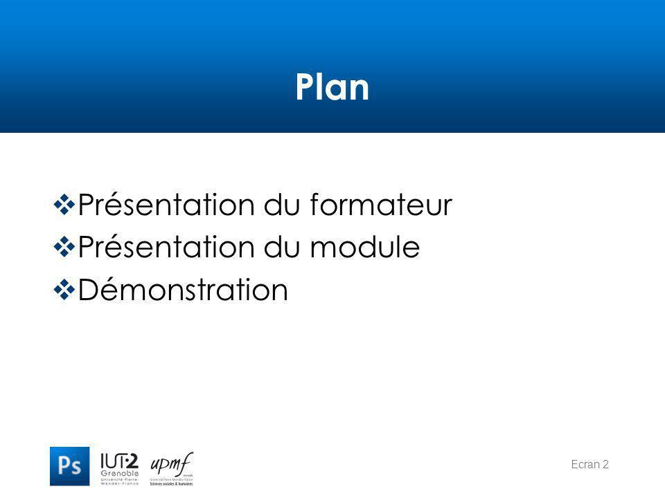 Ecran 2 Plan  Présentation du formateur  Présentation du module  Démonstration