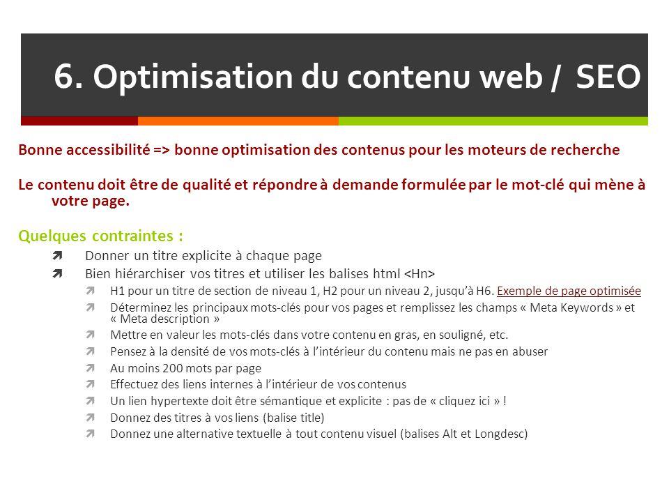 6. Optimisation du contenu web / SEO Bonne accessibilité => bonne optimisation des contenus pour les moteurs de recherche Le contenu doit être de qual