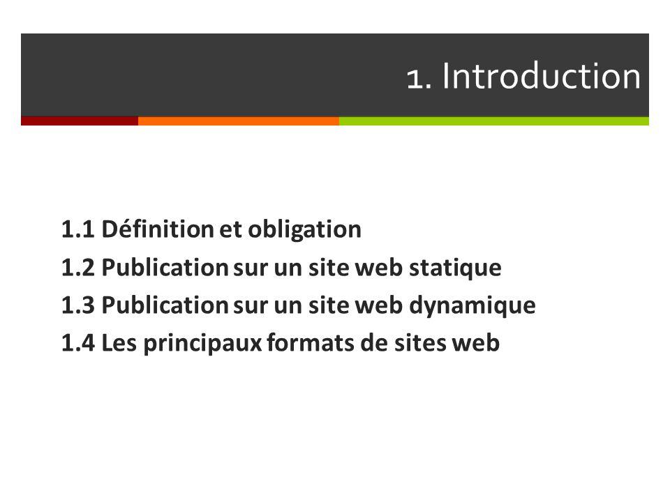 1. Introduction 1.1 Définition et obligation 1.2 Publication sur un site web statique 1.3 Publication sur un site web dynamique 1.4 Les principaux for