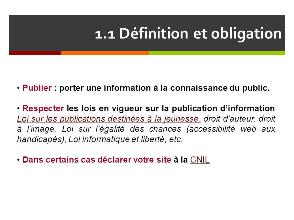 1.1 Définition et obligation Publier : porter une information à la connaissance du public. Respecter les lois en vigueur sur la publication d'informat