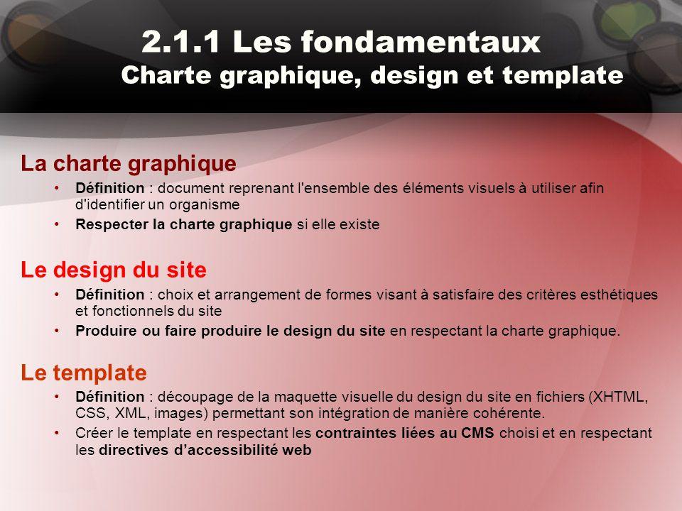 2.1.1 Les fondamentaux Charte graphique, design et template La charte graphique Définition : document reprenant l'ensemble des éléments visuels à util