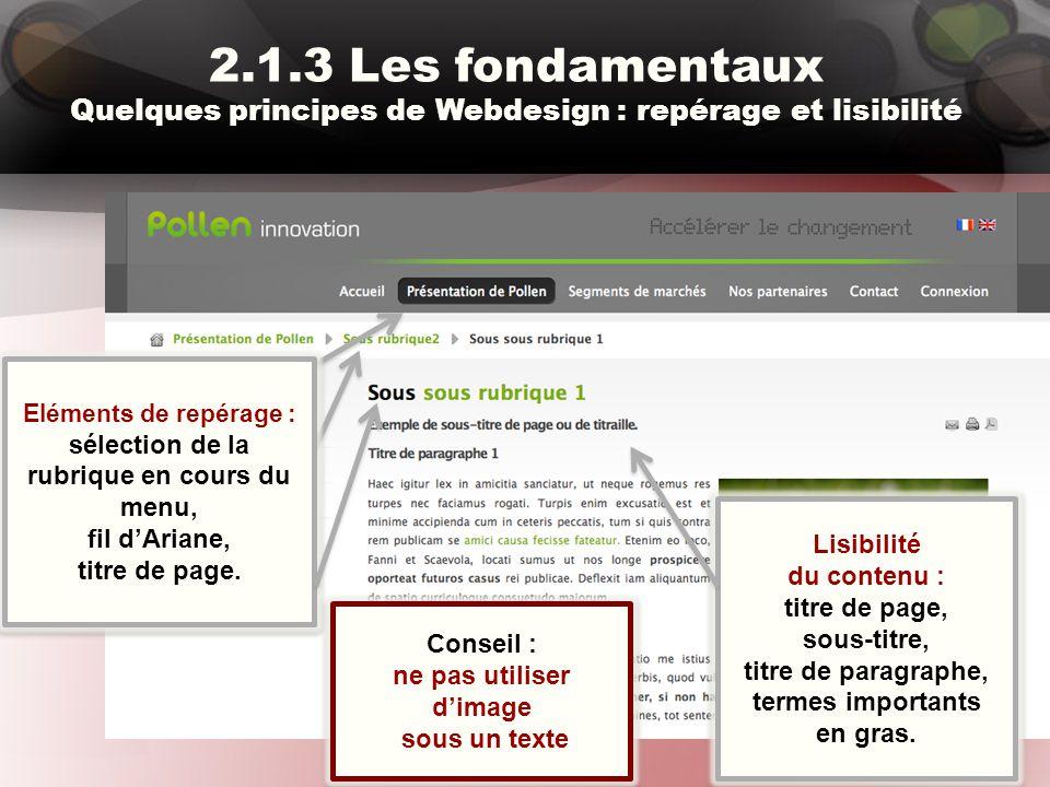2.1.3 Les fondamentaux Quelques principes de Webdesign : repérage et lisibilité Eléments de repérage : sélection de la rubrique en cours du menu, fil