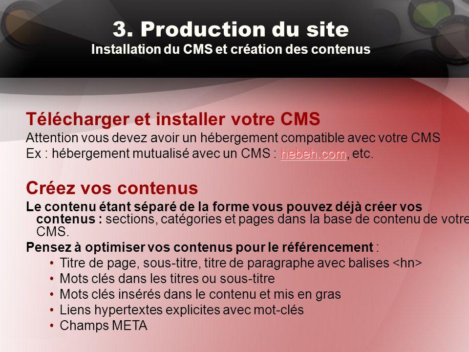 3. Production du site Installation du CMS et création des contenus Télécharger et installer votre CMS Attention vous devez avoir un hébergement compat