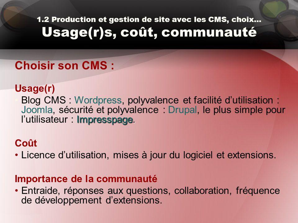 1.2 Production et gestion de site avec les CMS, choix… Usage(r)s, coût, communauté Choisir son CMS : Usage(r) Impresspage.Blog CMS : Wordpress, polyva