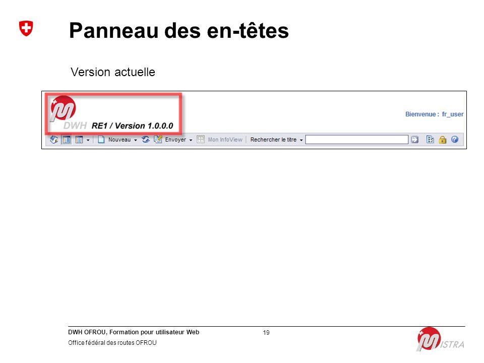 DWH OFROU, Formation pour utilisateur Web Office fédéral des routes OFROU 19 Version actuelle Panneau des en-têtes