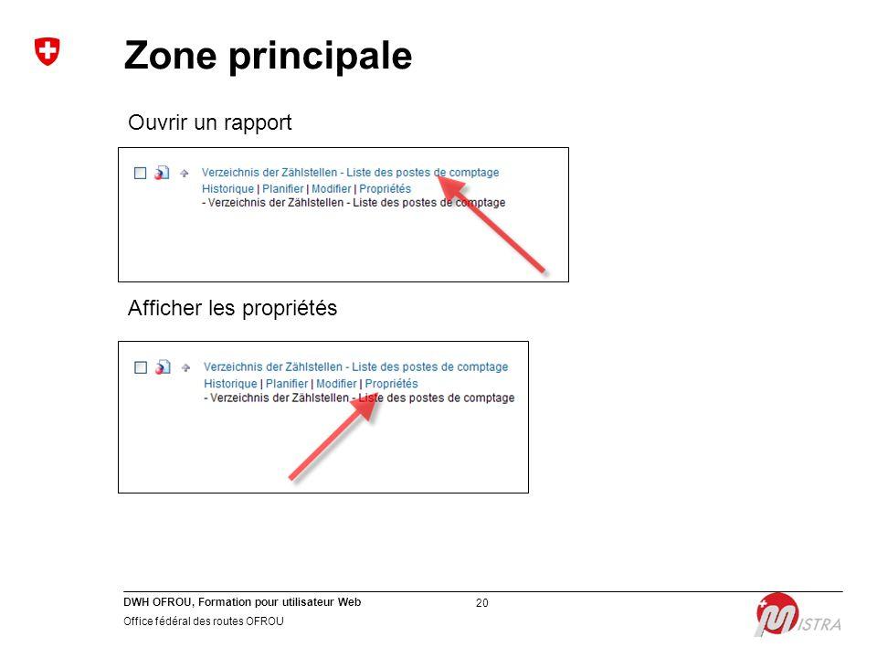 DWH OFROU, Formation pour utilisateur Web Office fédéral des routes OFROU 20 Zone principale Ouvrir un rapport Afficher les propriétés