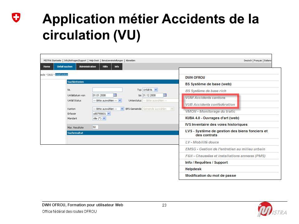 DWH OFROU, Formation pour utilisateur Web Office fédéral des routes OFROU 23 Application métier Accidents de la circulation (VU)