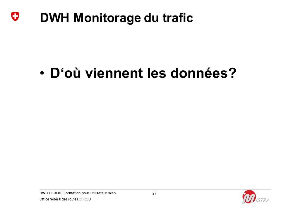 DWH OFROU, Formation pour utilisateur Web Office fédéral des routes OFROU 27 DWH Monitorage du trafic D'où viennent les données?