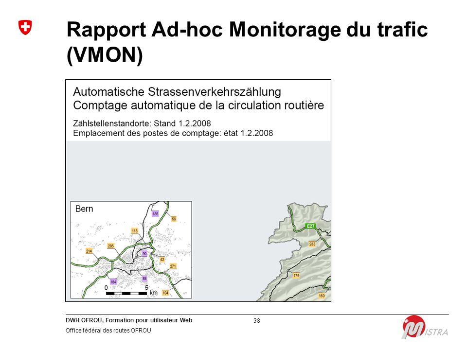 DWH OFROU, Formation pour utilisateur Web Office fédéral des routes OFROU 38 Rapport Ad-hoc Monitorage du trafic (VMON)