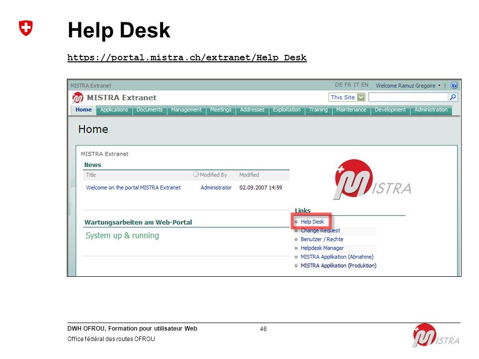 DWH OFROU, Formation pour utilisateur Web Office fédéral des routes OFROU 46 Help Desk https://portal.mistra.ch/extranet/Help Desk