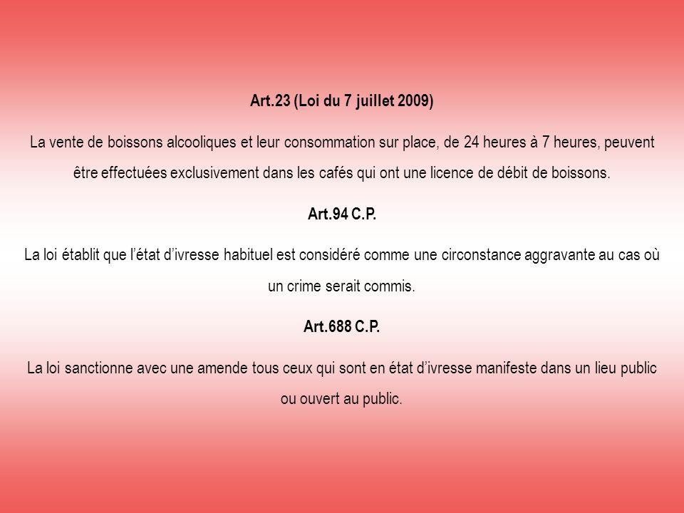 Art.23 (Loi du 7 juillet 2009) La vente de boissons alcooliques et leur consommation sur place, de 24 heures à 7 heures, peuvent être effectuées exclu