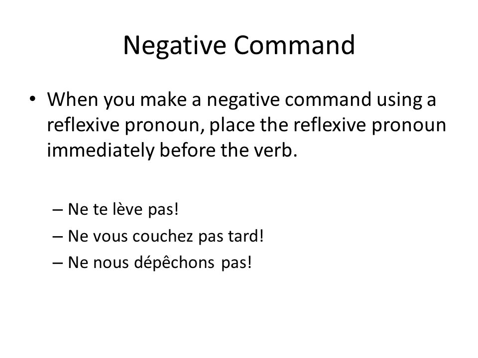 Affirmative Commands When you make affirmative commands using a reflexive verb, attach the reflexive pronoun to the end of the verb with a hyphen.
