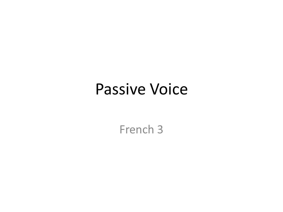 Types of Voice There are three types of voice in French.
