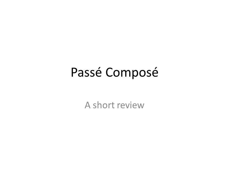 The Passé Composé with Avoir You already know how to say something happened in the past.
