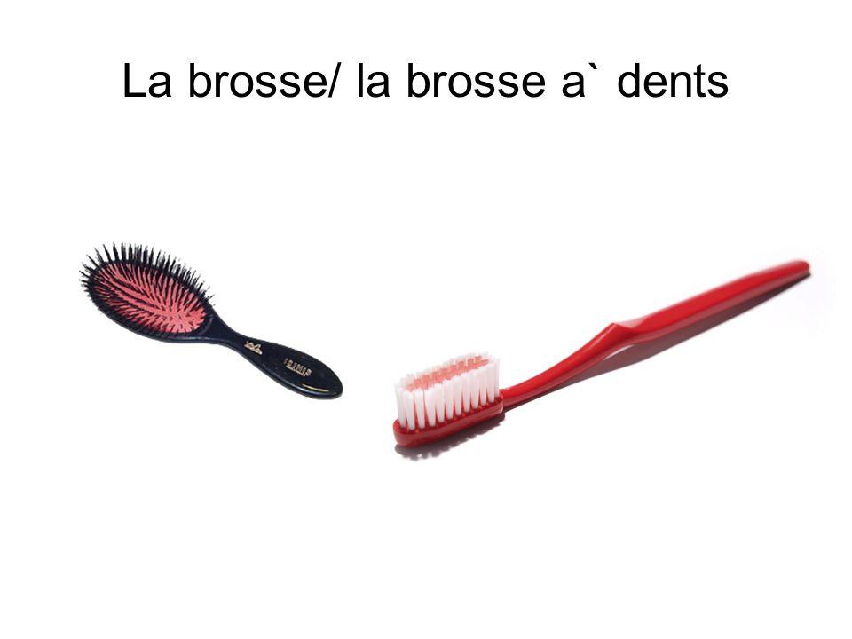 La brosse/ la brosse a` dents