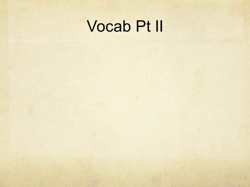 Vocab Pt II