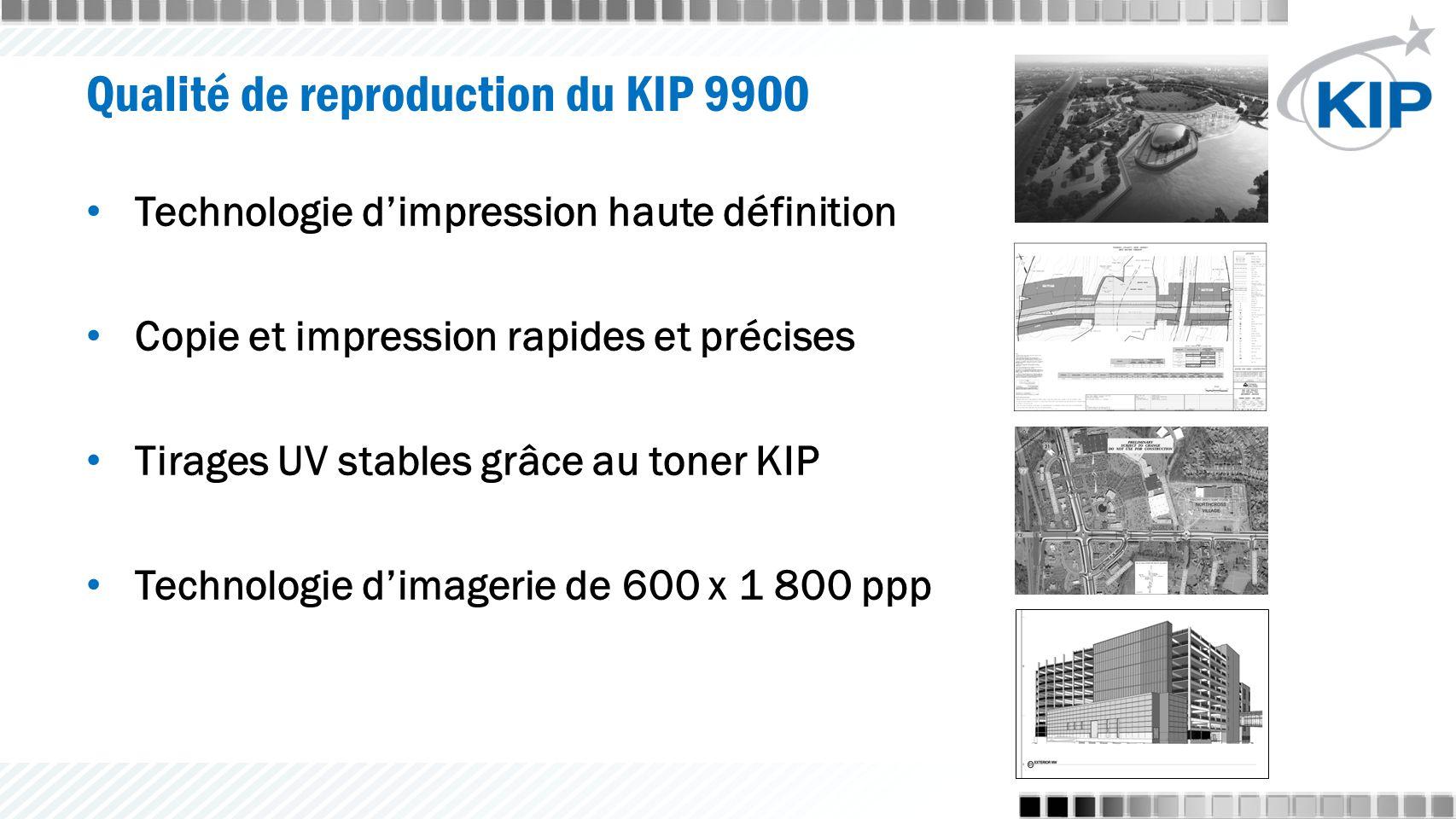 Qualité de reproduction du KIP 9900 Technologie d'impression haute définition Copie et impression rapides et précises Tirages UV stables grâce au toner KIP Technologie d'imagerie de 600 x 1 800 ppp