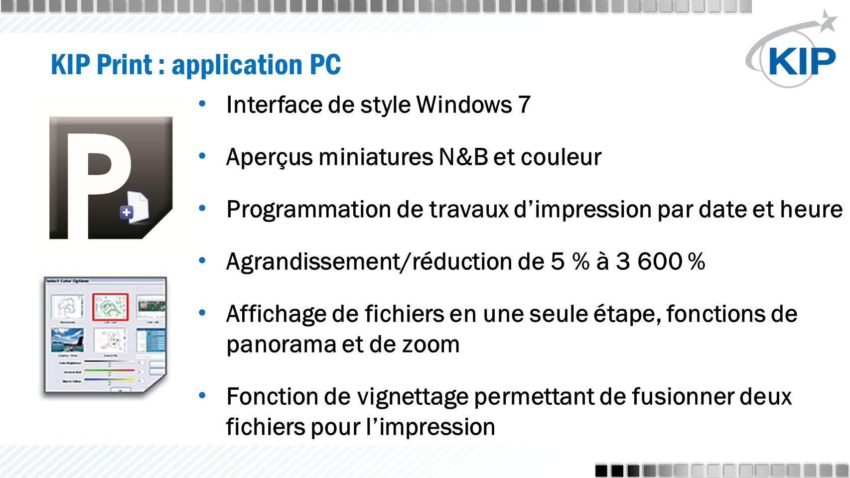 Interface de style Windows 7 Aperçus miniatures N&B et couleur Programmation de travaux d'impression par date et heure Agrandissement/réduction de 5 % à 3 600 % Affichage de fichiers en une seule étape, fonctions de panorama et de zoom Fonction de vignettage permettant de fusionner deux fichiers pour l'impression