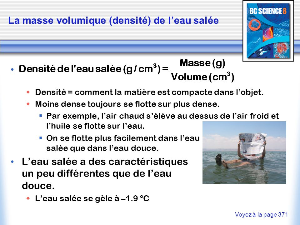 La masse volumique (densité) de l'eau salée  Densité = comment la matière est compacte dans l'objet.  Moins dense toujours se flotte sur plus dense.