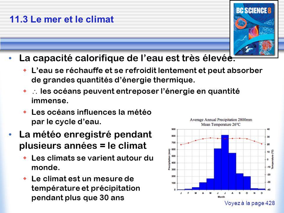 11.3 Le mer et le climat La capacité calorifique de l'eau est très élevée.  L'eau se réchauffe et se refroidit lentement et peut absorber de grandes