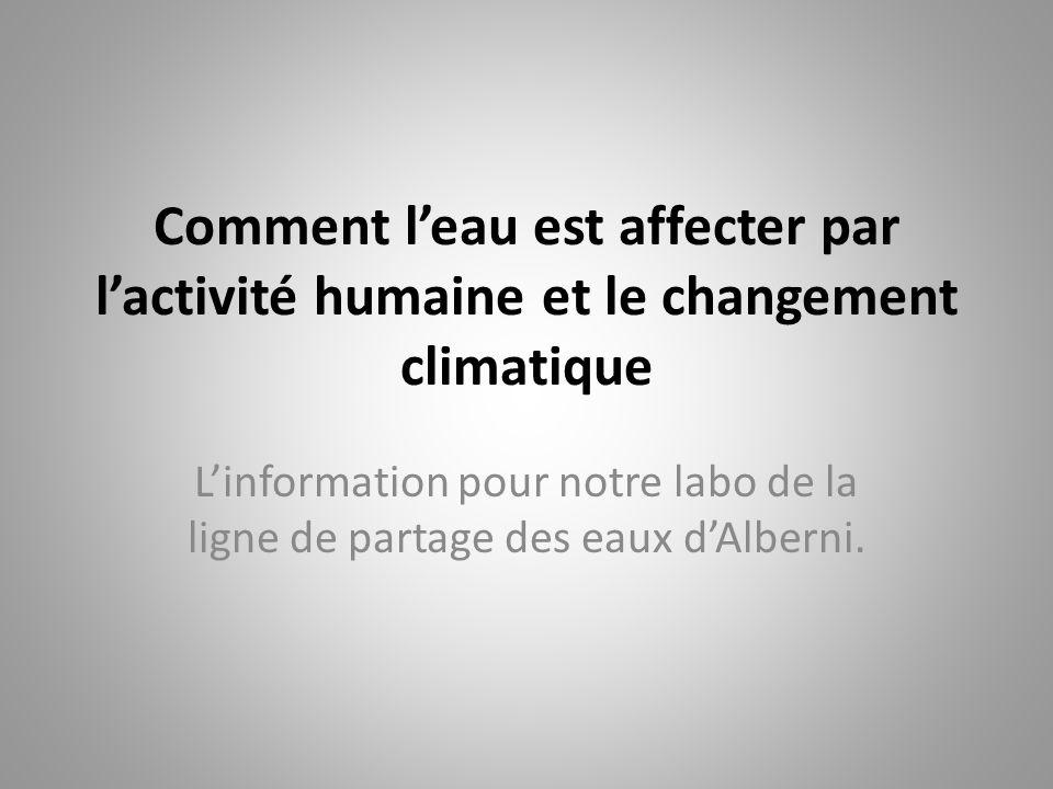 Comment l'eau est affecter par l'activité humaine et le changement climatique L'information pour notre labo de la ligne de partage des eaux d'Alberni.