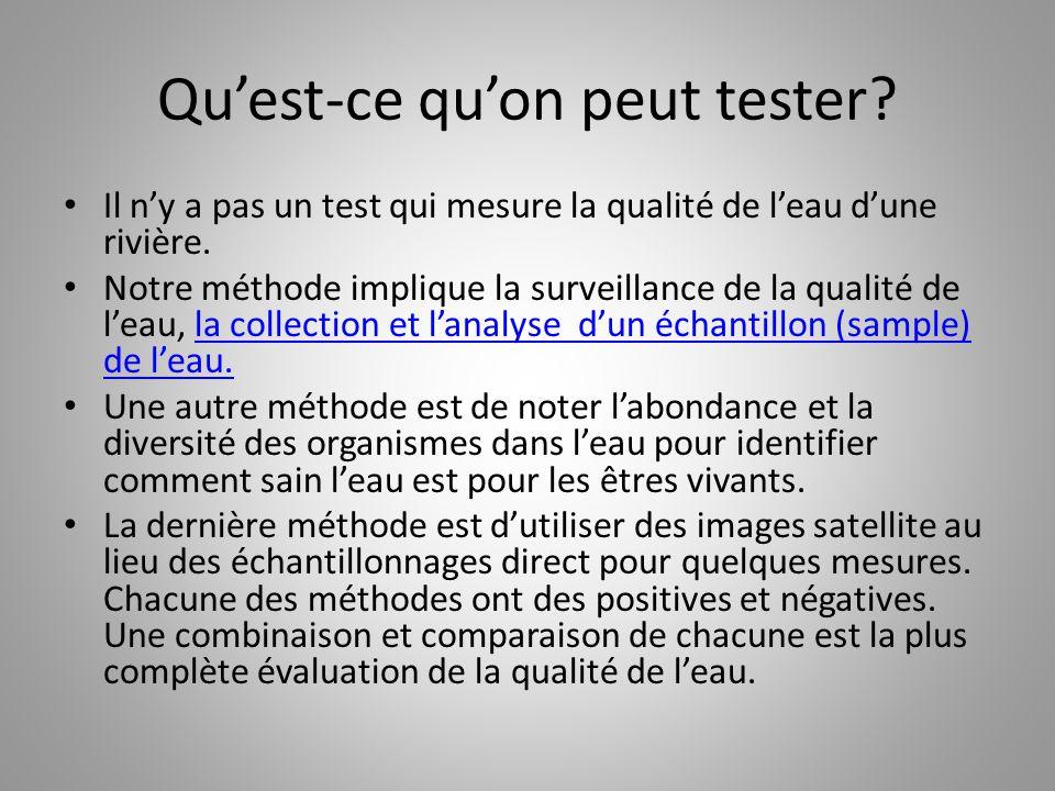 Qu'est-ce qu'on peut tester? Il n'y a pas un test qui mesure la qualité de l'eau d'une rivière. Notre méthode implique la surveillance de la qualité d