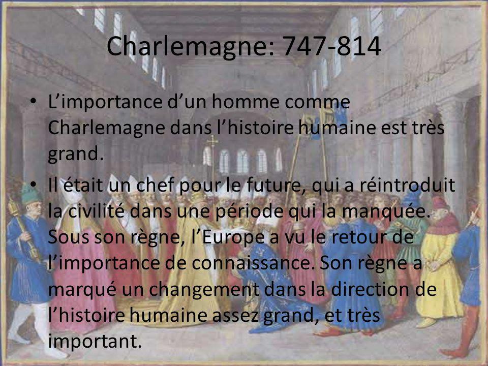Charlemagne: 747-814 L'importance d'un homme comme Charlemagne dans l'histoire humaine est très grand.
