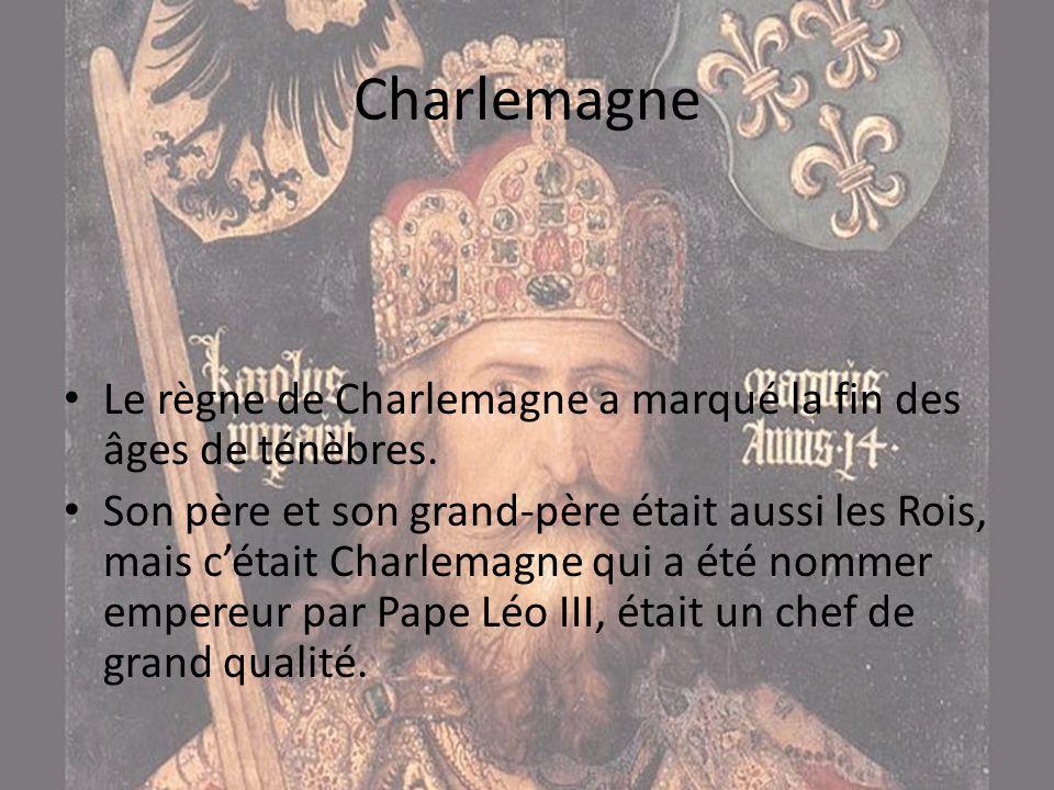 Charlemagne Le règne de Charlemagne a marqué la fin des âges de ténèbres.