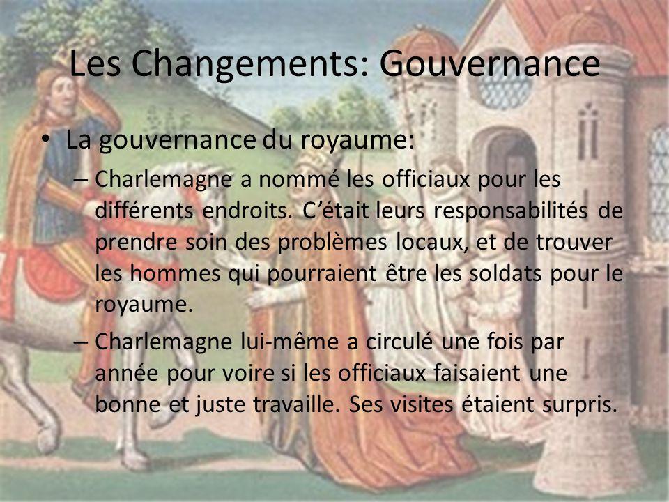 Les Changements: Gouvernance La gouvernance du royaume: – Charlemagne a nommé les officiaux pour les différents endroits.