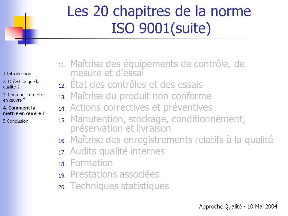 Approche Qualité - 10 Mai 2004 Les 20 chapitres de la norme ISO 9001(suite) 11. Maîtrise des équipements de contrôle, de mesure et d'essai 12. État de