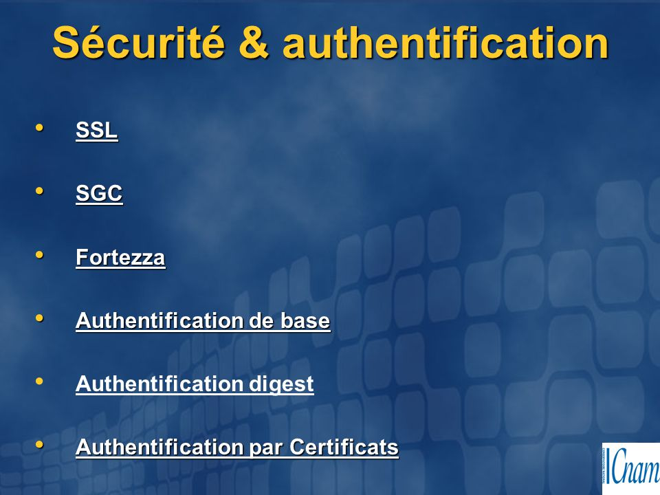 Sécurité & authentification SSL SSL SGC SGC Fortezza Fortezza Authentification de base Authentification de base Authentification digest Authentificati