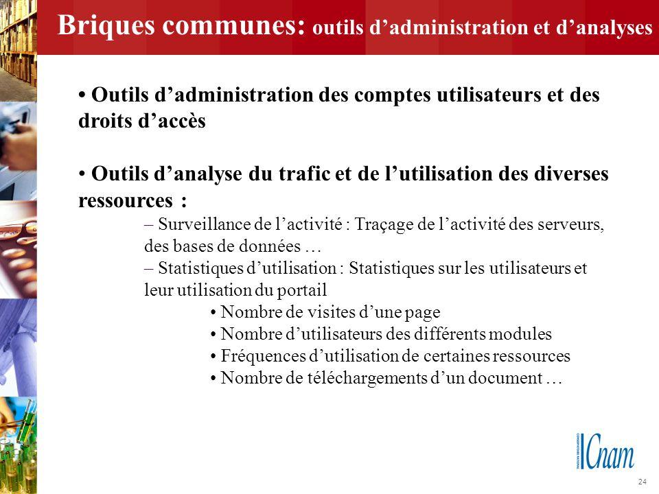 24 Briques communes: outils d'administration et d'analyses Outils d'administration des comptes utilisateurs et des droits d'accès Outils d'analyse du