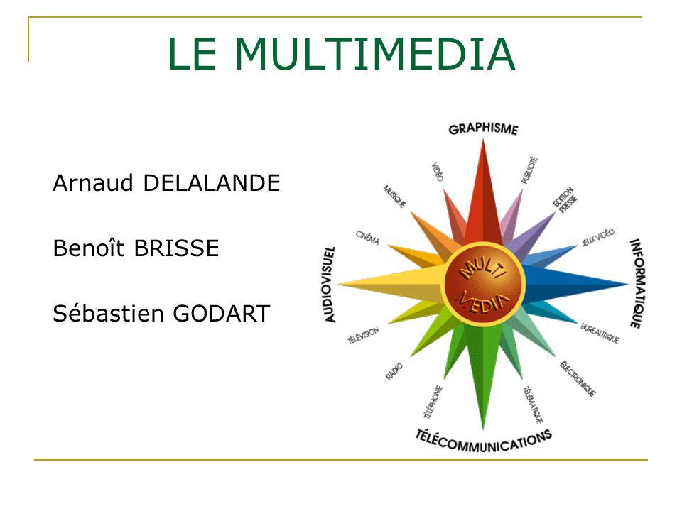 Arnaud DELALANDE Benoît BRISSE Sébastien GODART LE MULTIMEDIA