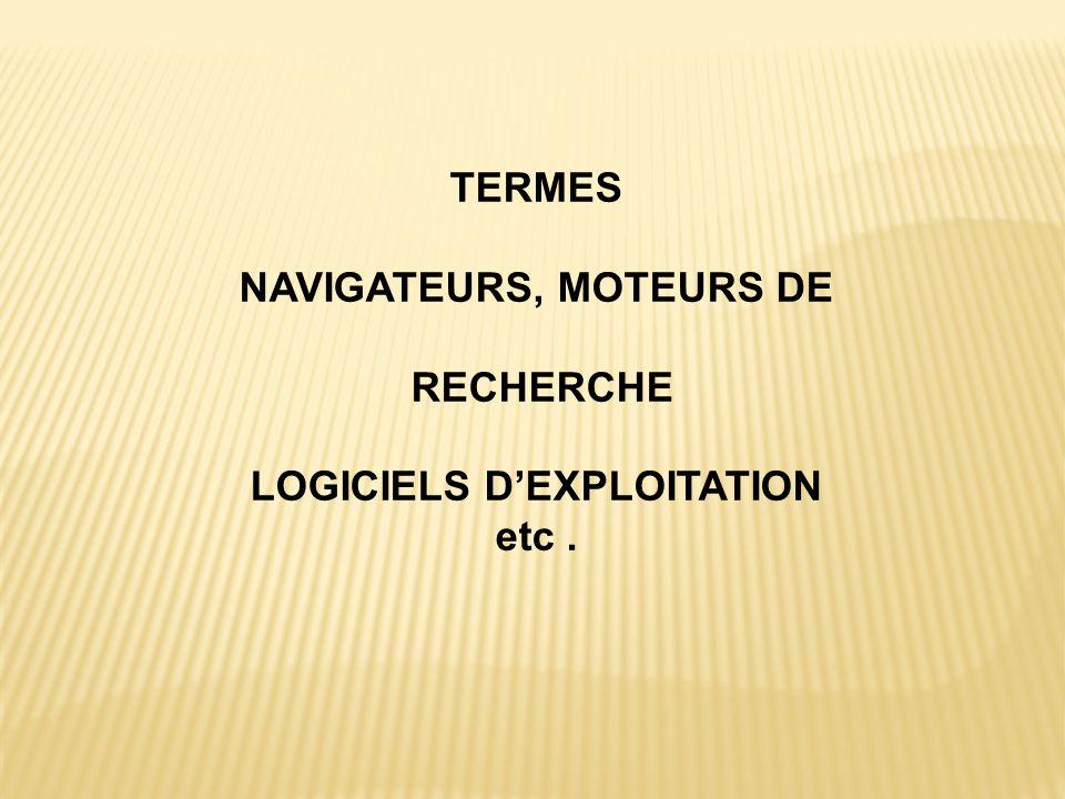 TERMES NAVIGATEURS, MOTEURS DE RECHERCHE LOGICIELS D'EXPLOITATION etc.