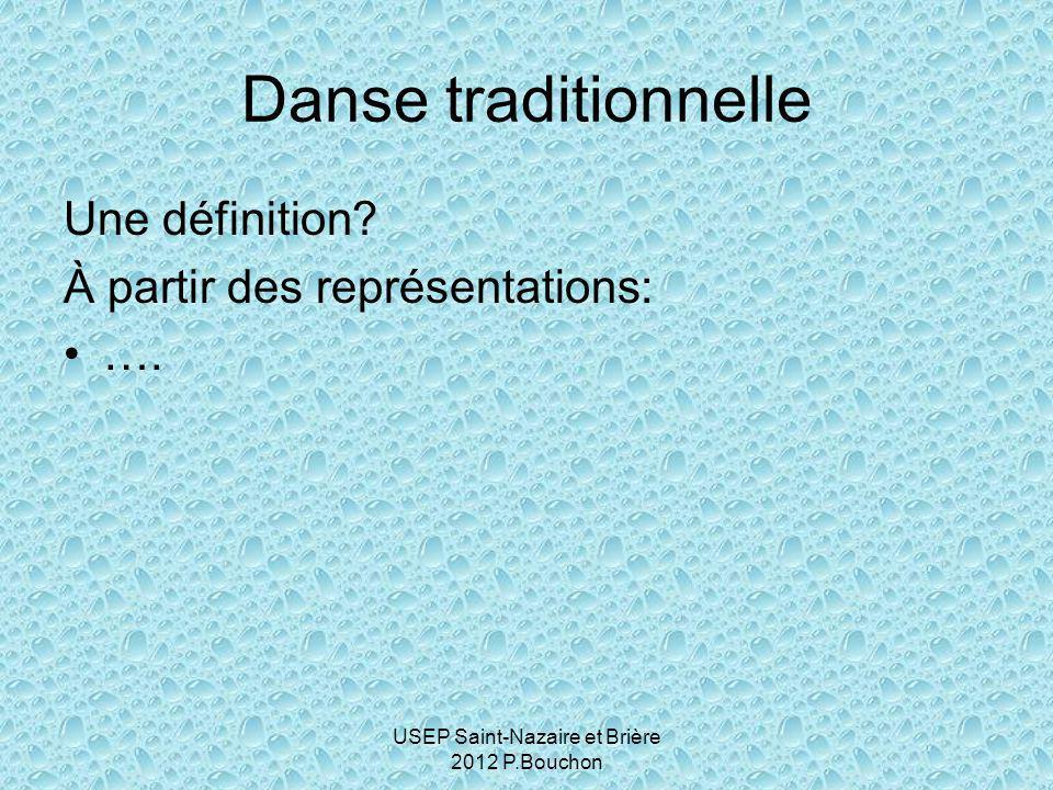 USEP Saint-Nazaire et Brière 2012 P.Bouchon Les représentations Danses anciennes Transmission communautaire Identification d'un territoire En référence à des instruments de musique spécifiques Codifiées et figées Danses folkloriques …
