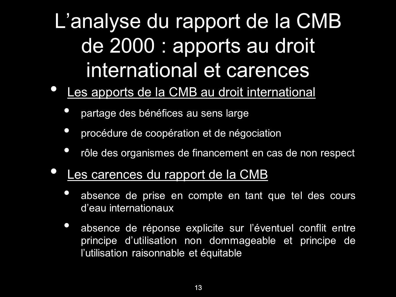 13 L'analyse du rapport de la CMB de 2000 : apports au droit international et carences Les apports de la CMB au droit international partage des bénéfi