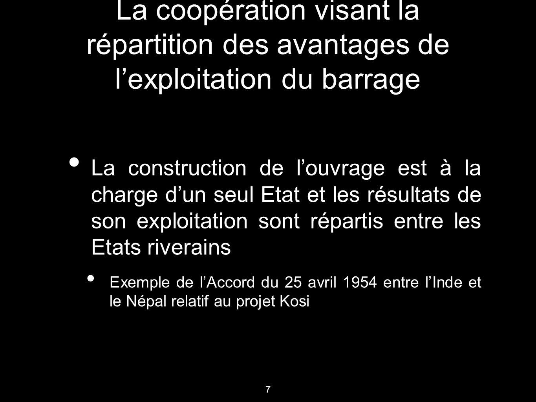 7 La coopération visant la répartition des avantages de l'exploitation du barrage La construction de l'ouvrage est à la charge d'un seul Etat et les r