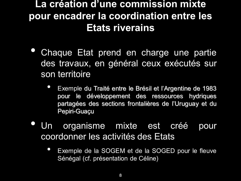 8 La création d'une commission mixte pour encadrer la coordination entre les Etats riverains Chaque Etat prend en charge une partie des travaux, en gé