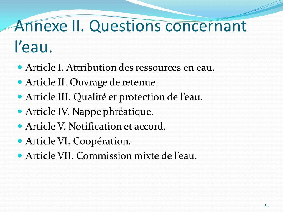 Annexe II. Questions concernant l'eau. Article I. Attribution des ressources en eau. Article II. Ouvrage de retenue. Article III. Qualité et protectio