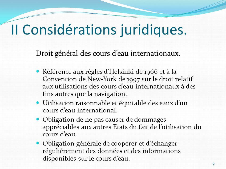 II Considérations juridiques. Référence aux règles d'Helsinki de 1966 et à la Convention de New-York de 1997 sur le droit relatif aux utilisations des