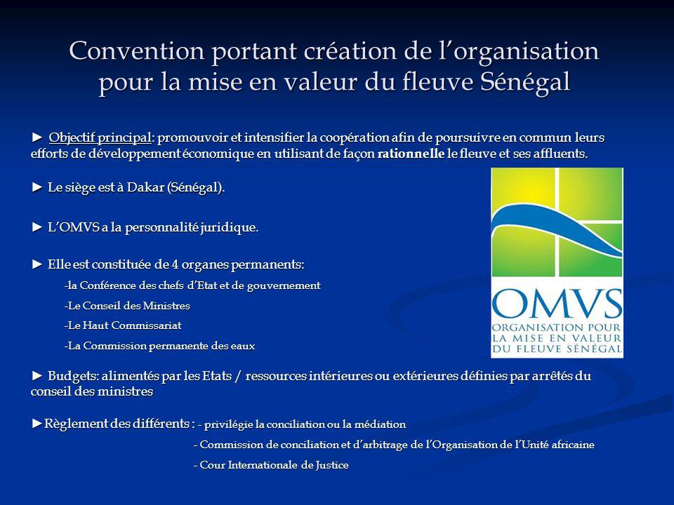 Convention portant création de l'organisation pour la mise en valeur du fleuve Sénégal ► Objectif principal: promouvoir et intensifier la coopération afin de poursuivre en commun leurs efforts de développement économique en utilisant de façon rationnelle le fleuve et ses affluents.