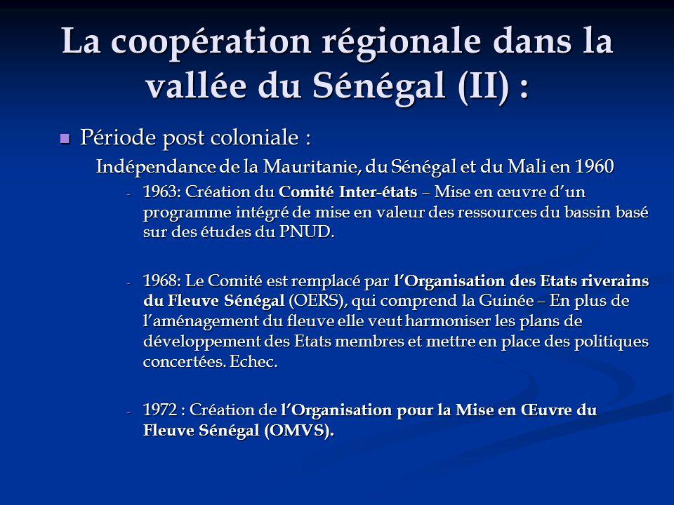 La coopération régionale dans la vallée du Sénégal (II) : Période post coloniale : Période post coloniale : Indépendance de la Mauritanie, du Sénégal et du Mali en 1960 - 1963: Création du Comité Inter-états – Mise en œuvre d'un programme intégré de mise en valeur des ressources du bassin basé sur des études du PNUD.
