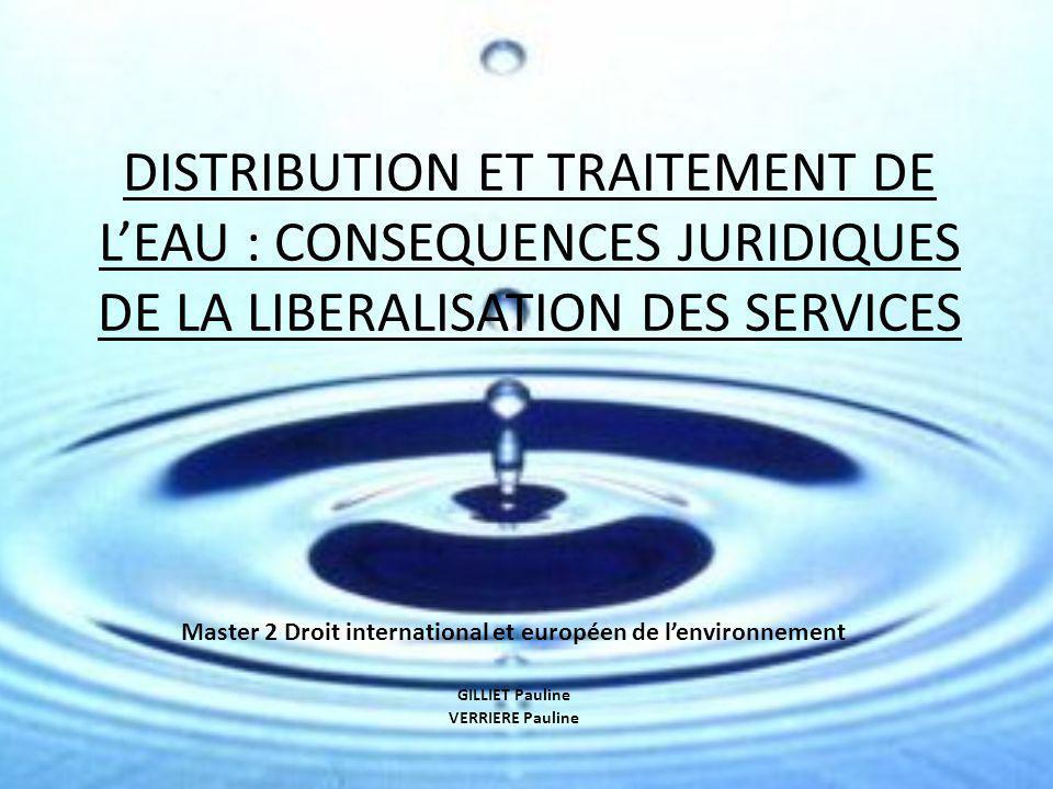DISTRIBUTION ET TRAITEMENT DE L'EAU : CONSEQUENCES JURIDIQUES DE LA LIBERALISATION DES SERVICES Master 2 Droit international et européen de l'environn